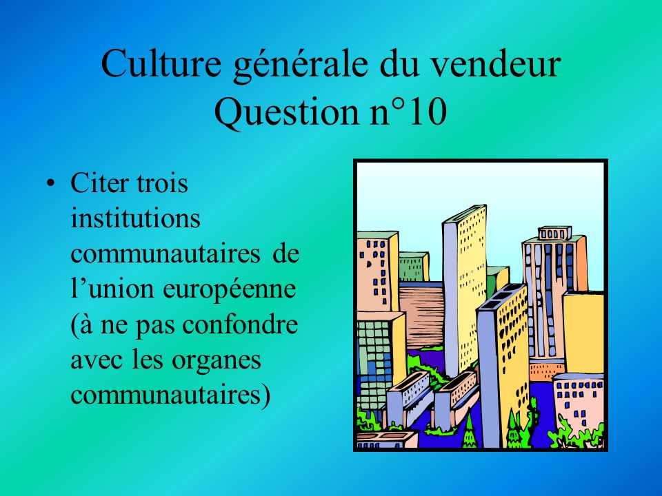 Culture générale du vendeur Question n°10