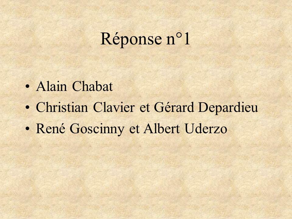 Réponse n°1 Alain Chabat Christian Clavier et Gérard Depardieu