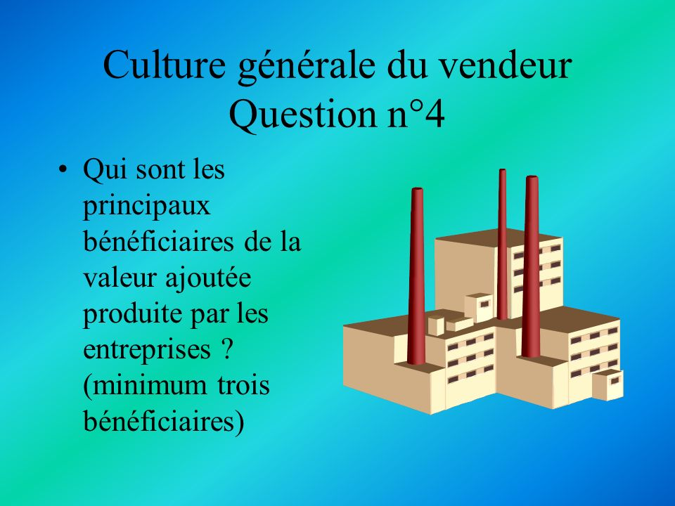 Culture générale du vendeur Question n°4