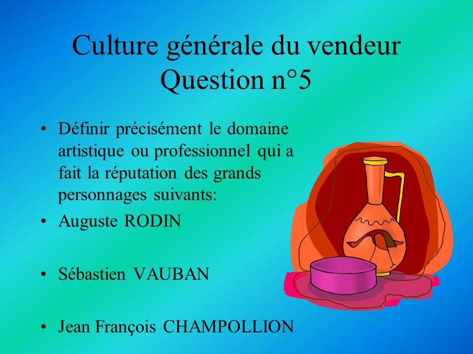 Culture générale du vendeur Question n°5