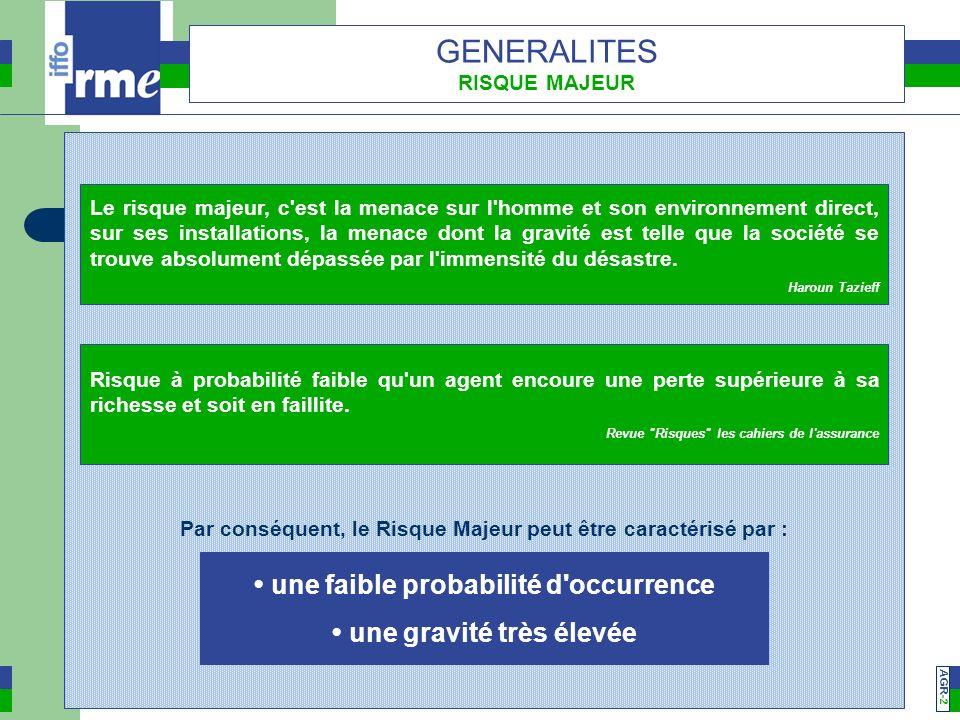 GENERALITES • une faible probabilité d occurrence