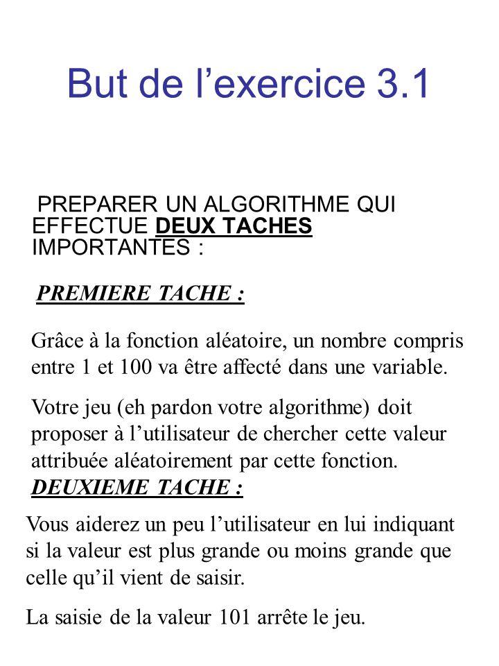 But de l'exercice 3.1 PREPARER UN ALGORITHME QUI EFFECTUE DEUX TACHES IMPORTANTES : PREMIERE TACHE :