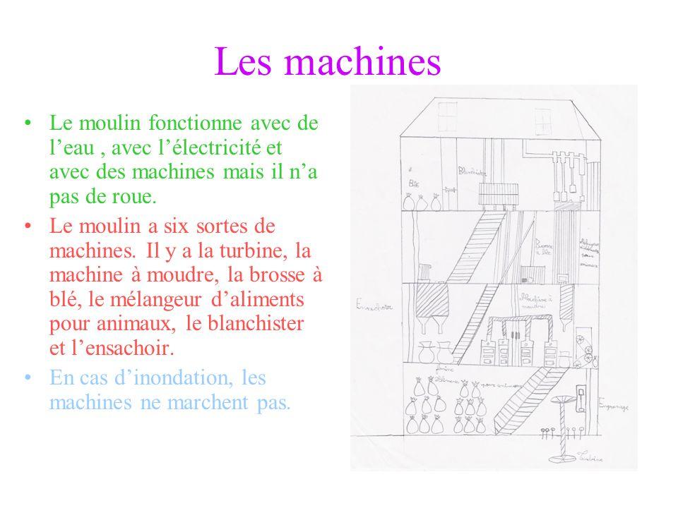 Les machinesLe moulin fonctionne avec de l'eau , avec l'électricité et avec des machines mais il n'a pas de roue.