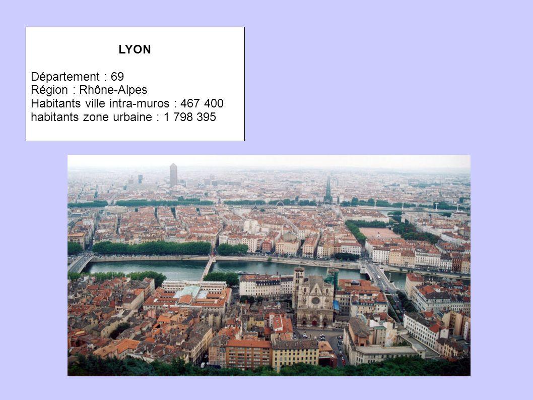 LYON Département : 69. Région : Rhône-Alpes. Habitants ville intra-muros : 467 400.
