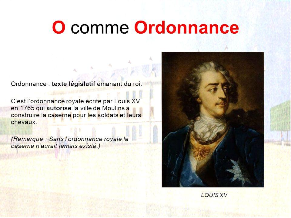 O comme Ordonnance Ordonnance : texte législatif émanant du roi.