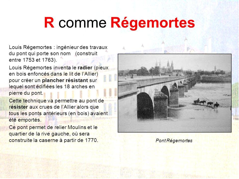 R comme Régemortes Louis Régemortes : ingénieur des travaux du pont qui porte son nom (construit entre 1753 et 1763).