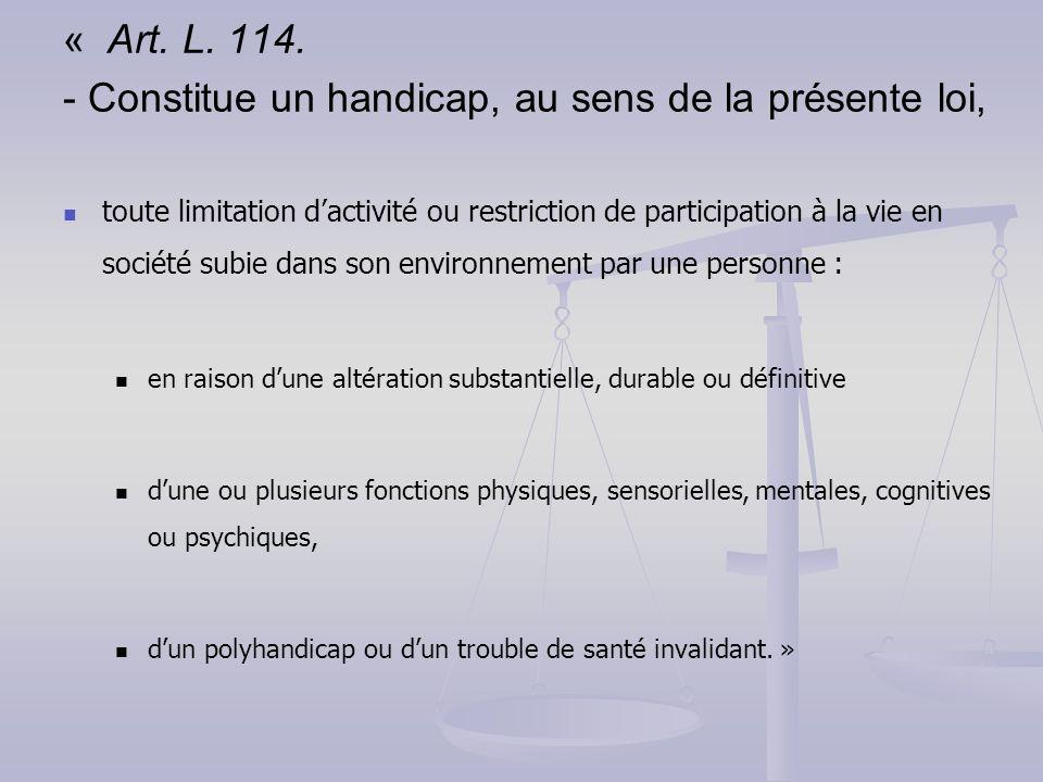 « Art. L. 114. - Constitue un handicap, au sens de la présente loi,