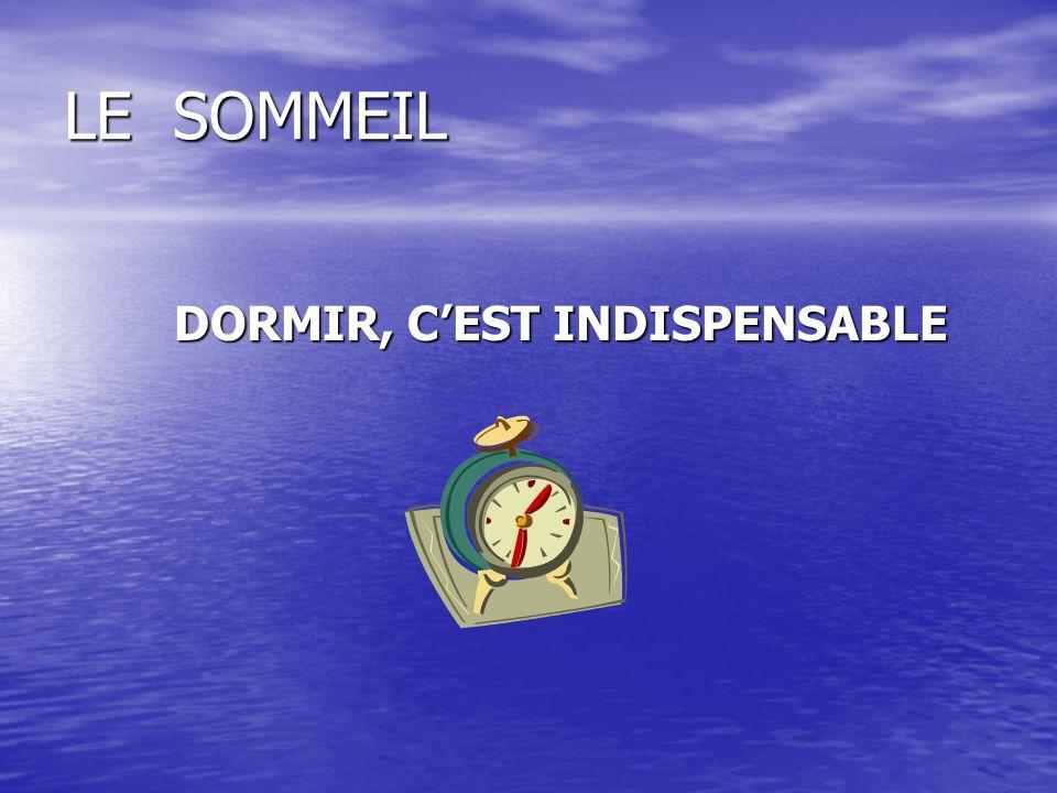 LE SOMMEIL DORMIR, C'EST INDISPENSABLE