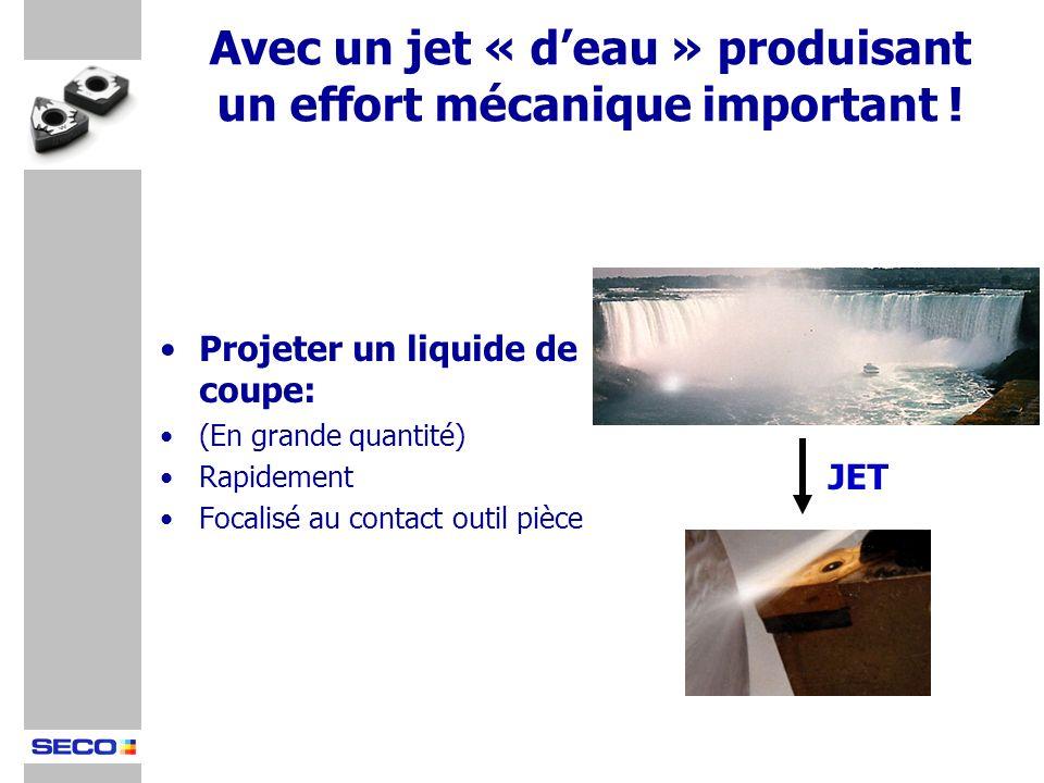 Avec un jet « d'eau » produisant un effort mécanique important !
