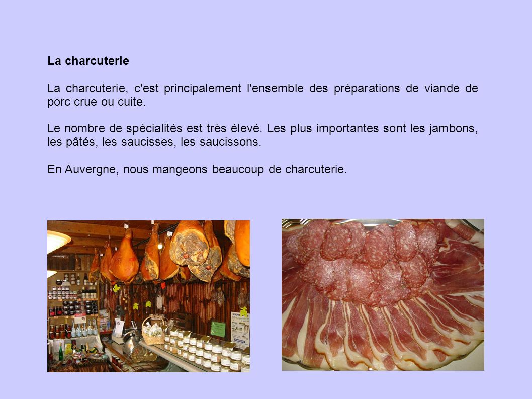 La charcuterieLa charcuterie, c est principalement l ensemble des préparations de viande de porc crue ou cuite.