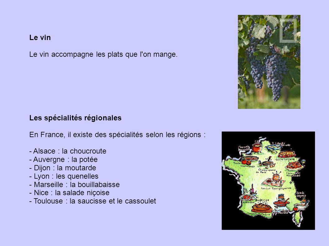 Le vin Le vin accompagne les plats que l on mange. Les spécialités régionales. En France, il existe des spécialités selon les régions :