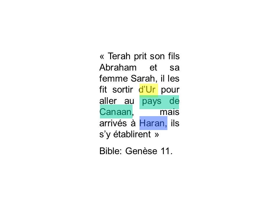 « Terah prit son fils Abraham et sa femme Sarah, il les fit sortir d'Ur pour aller au pays de Canaan, mais arrivés à Haran, ils s'y établirent »