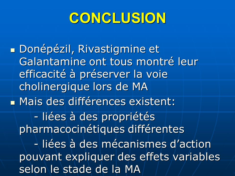 CONCLUSION Donépézil, Rivastigmine et Galantamine ont tous montré leur efficacité à préserver la voie cholinergique lors de MA.