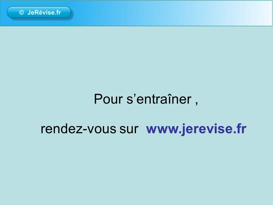 Pour s'entraîner , rendez-vous sur www.jerevise.fr