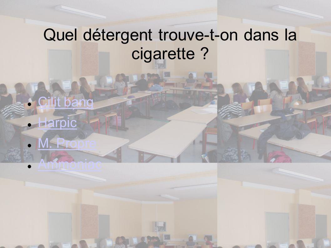 Quel détergent trouve-t-on dans la cigarette