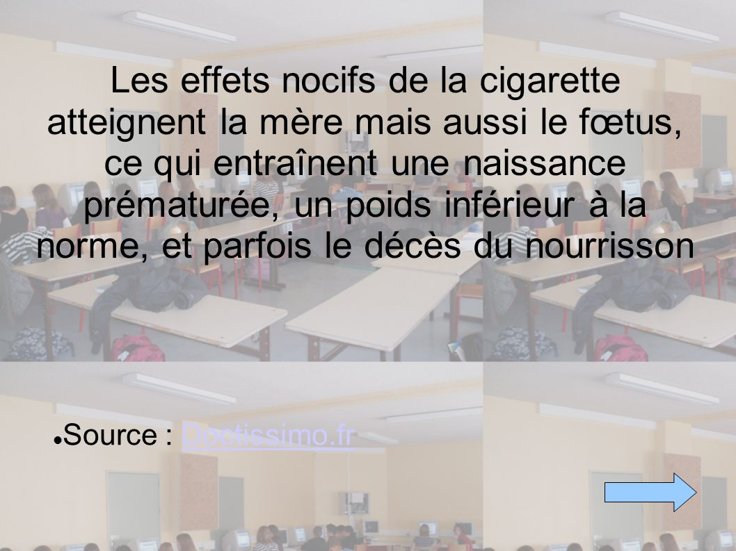 Les effets nocifs de la cigarette atteignent la mère mais aussi le fœtus, ce qui entraînent une naissance prématurée, un poids inférieur à la norme, et parfois le décès du nourrisson
