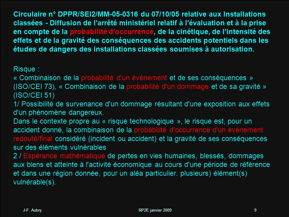 Circulaire n° DPPR/SEI2/MM-05-0316 du 07/10/05 relative aux Installations classées - Diffusion de l arrêté ministériel relatif à l évaluation et à la prise en compte de la probabilité d occurrence, de la cinétique, de l intensité des effets et de la gravité des conséquences des accidents potentiels dans les études de dangers des installations classées soumises à autorisation.