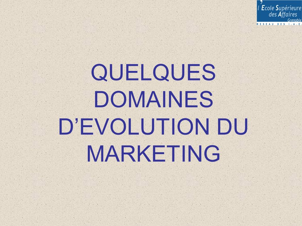 QUELQUES DOMAINES D'EVOLUTION DU MARKETING