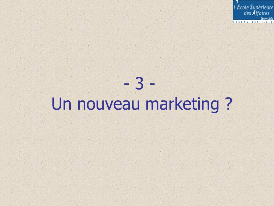 - 3 - Un nouveau marketing