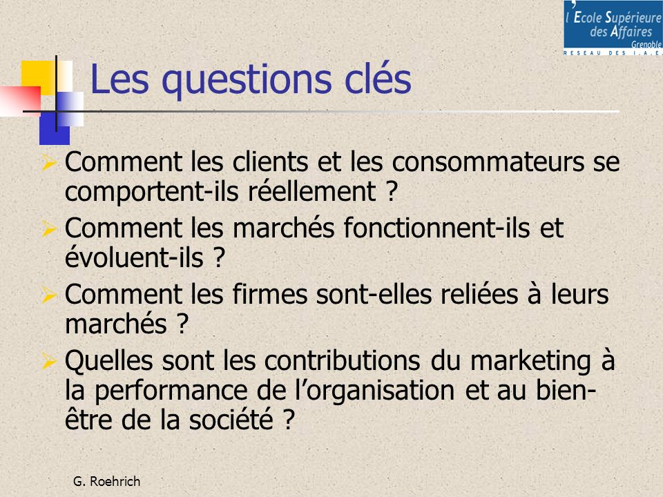 Les questions clés Comment les clients et les consommateurs se comportent-ils réellement Comment les marchés fonctionnent-ils et évoluent-ils