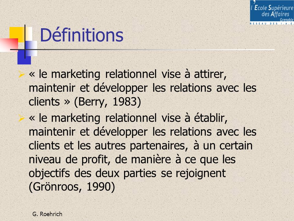 Définitions « le marketing relationnel vise à attirer, maintenir et développer les relations avec les clients » (Berry, 1983)
