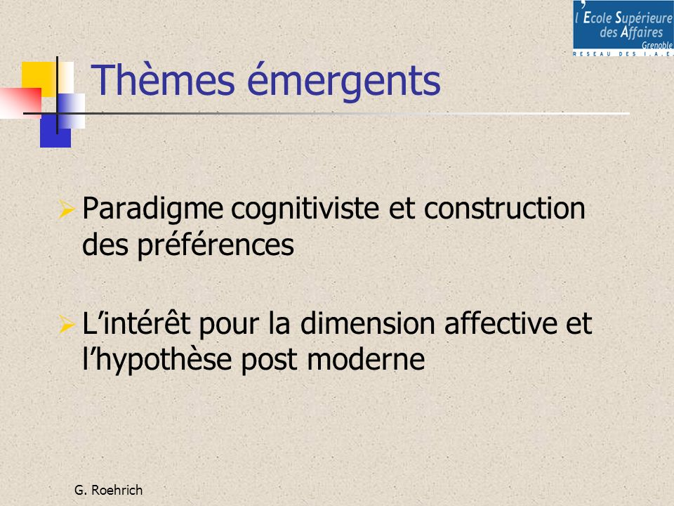 Thèmes émergents Paradigme cognitiviste et construction des préférences. L'intérêt pour la dimension affective et l'hypothèse post moderne.