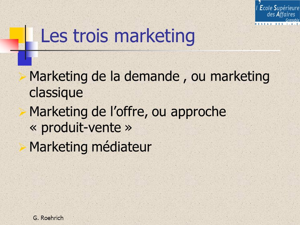 Les trois marketing Marketing de la demande , ou marketing classique