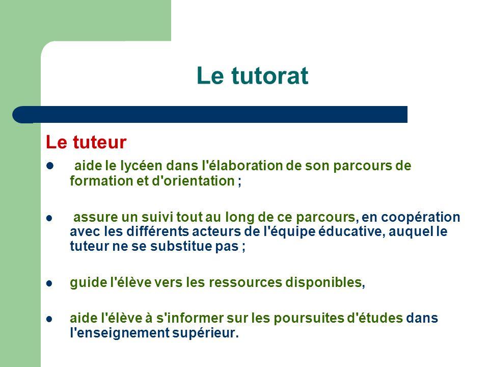 Le tutorat Le tuteur aide le lycéen dans l élaboration de son parcours de formation et d orientation ;
