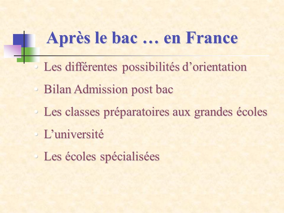 Après le bac … en France Les différentes possibilités d'orientation