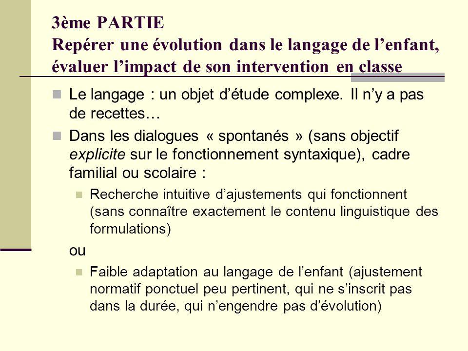 3ème PARTIE Repérer une évolution dans le langage de l'enfant, évaluer l'impact de son intervention en classe