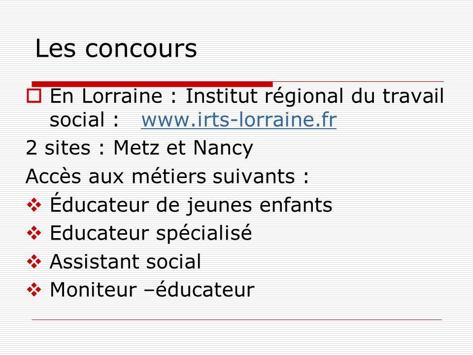 Les concoursEn Lorraine : Institut régional du travail social : www.irts-lorraine.fr. 2 sites : Metz et Nancy.