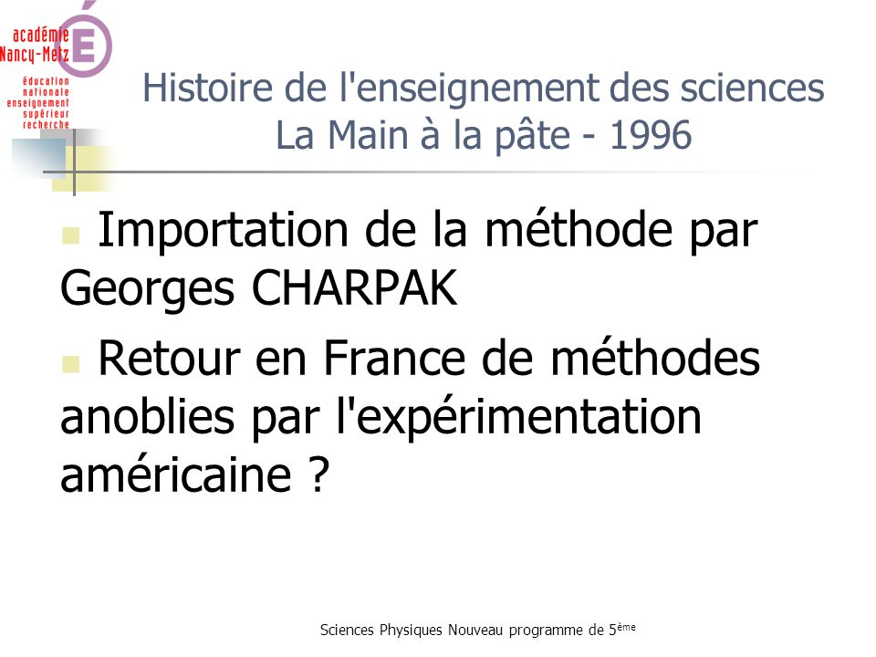 Histoire de l enseignement des sciences La Main à la pâte - 1996