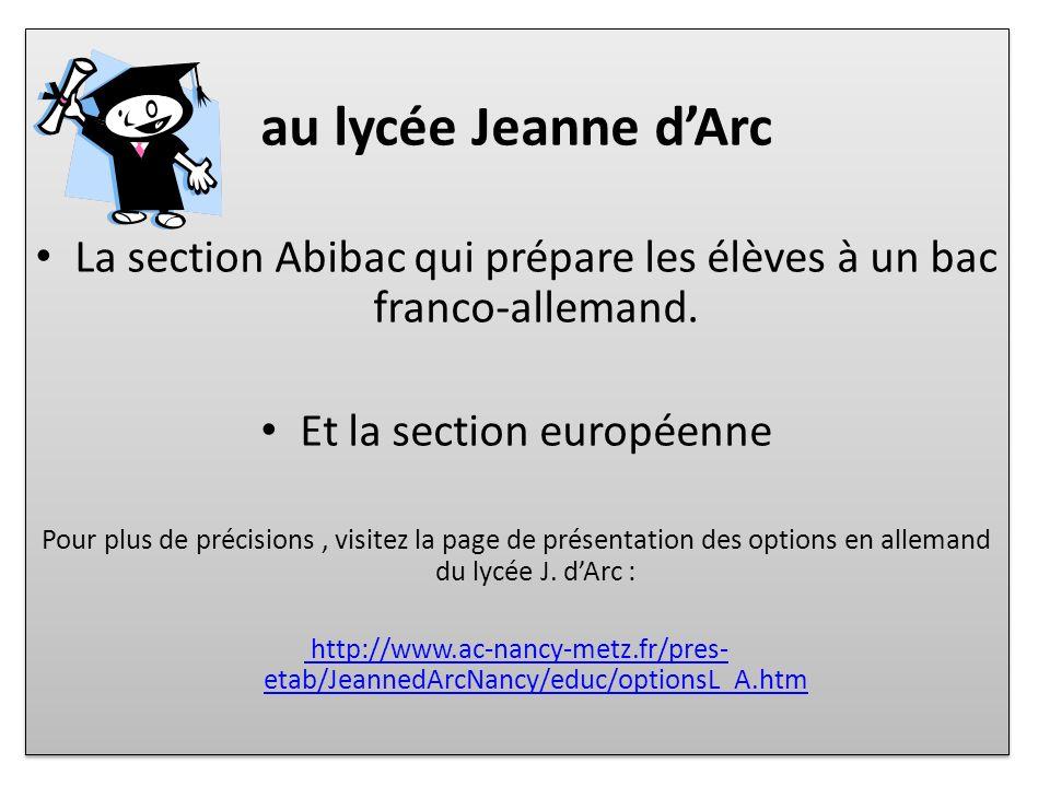au lycée Jeanne d'Arc La section Abibac qui prépare les élèves à un bac franco-allemand. Et la section européenne.