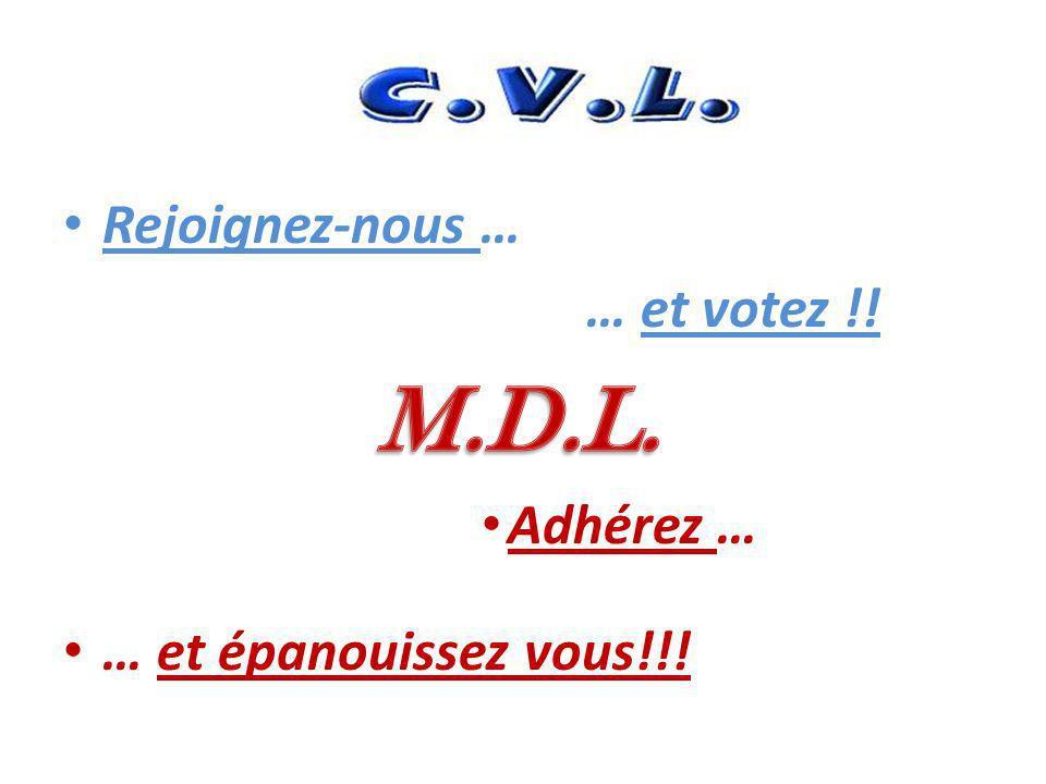 M.D.L. Rejoignez-nous … … et votez !! Adhérez …