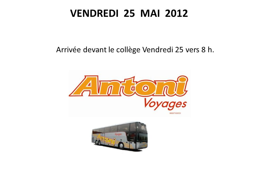 VENDREDI 25 MAI 2012 Arrivée devant le collège Vendredi 25 vers 8 h.
