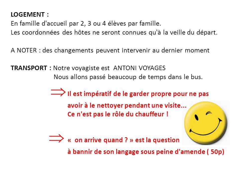 LOGEMENT : En famille d accueil par 2, 3 ou 4 élèves par famille. Les coordonnées des hôtes ne seront connues qu à la veille du départ.