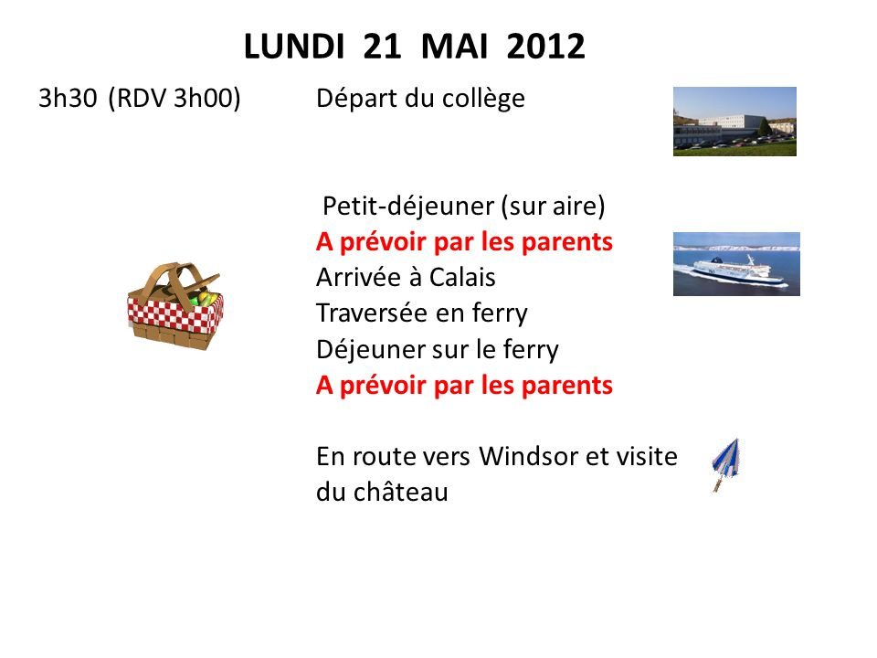 LUNDI 21 MAI 2012 3h30 (RDV 3h00) Départ du collège