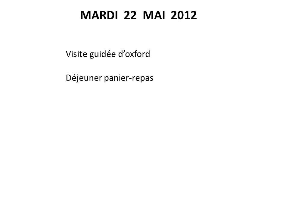 MARDI 22 MAI 2012 Visite guidée d'oxford Déjeuner panier-repas