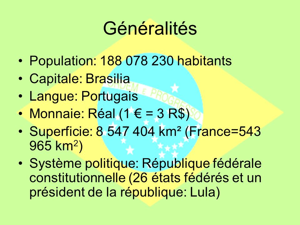 Généralités Population: 188 078 230 habitants Capitale: Brasilia