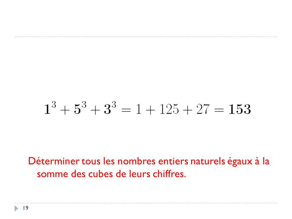 Déterminer tous les nombres entiers naturels égaux à la somme des cubes de leurs chiffres.