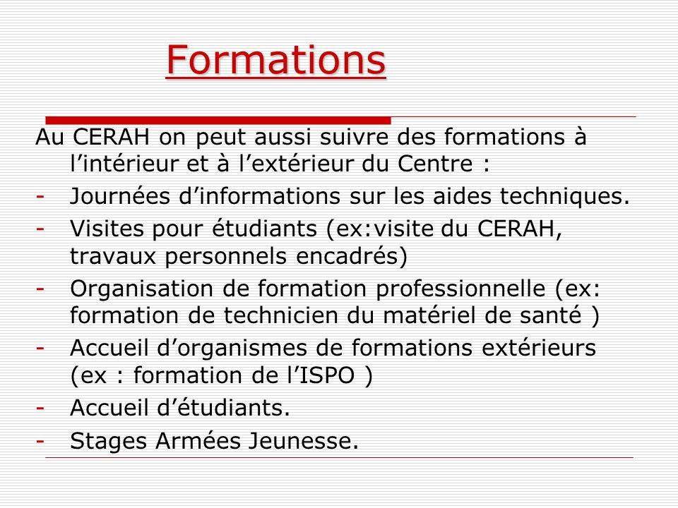 Formations Au CERAH on peut aussi suivre des formations à l'intérieur et à l'extérieur du Centre : Journées d'informations sur les aides techniques.