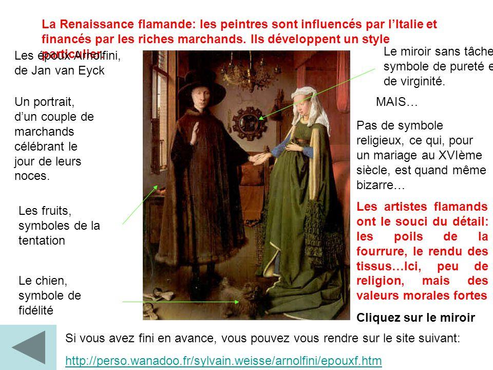 La Renaissance flamande: les peintres sont influencés par l'Italie et financés par les riches marchands. Ils développent un style particulier.
