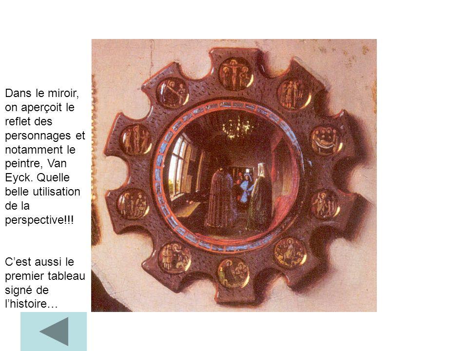 Dans le miroir, on aperçoit le reflet des personnages et notamment le peintre, Van Eyck. Quelle belle utilisation de la perspective!!!