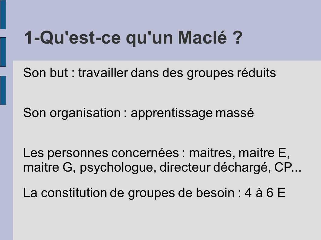 1-Qu est-ce qu un Maclé Son but : travailler dans des groupes réduits. Son organisation : apprentissage massé.