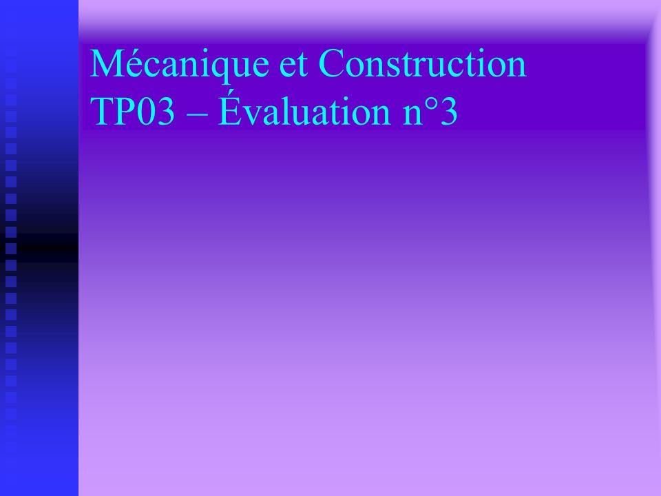 Mécanique et Construction TP03 – Évaluation n°3