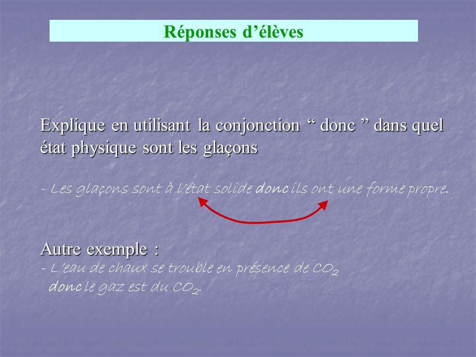Réponses d'élèves Explique en utilisant la conjonction donc dans quel état physique sont les glaçons.