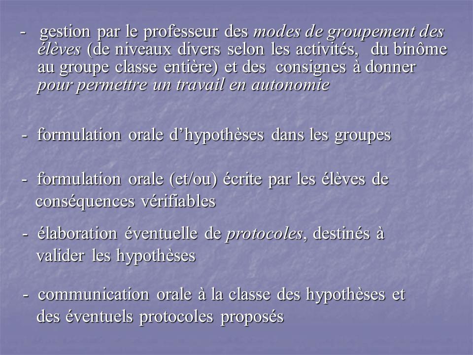 - gestion par le professeur des modes de groupement des élèves (de niveaux divers selon les activités, du binôme au groupe classe entière) et des consignes à donner pour permettre un travail en autonomie