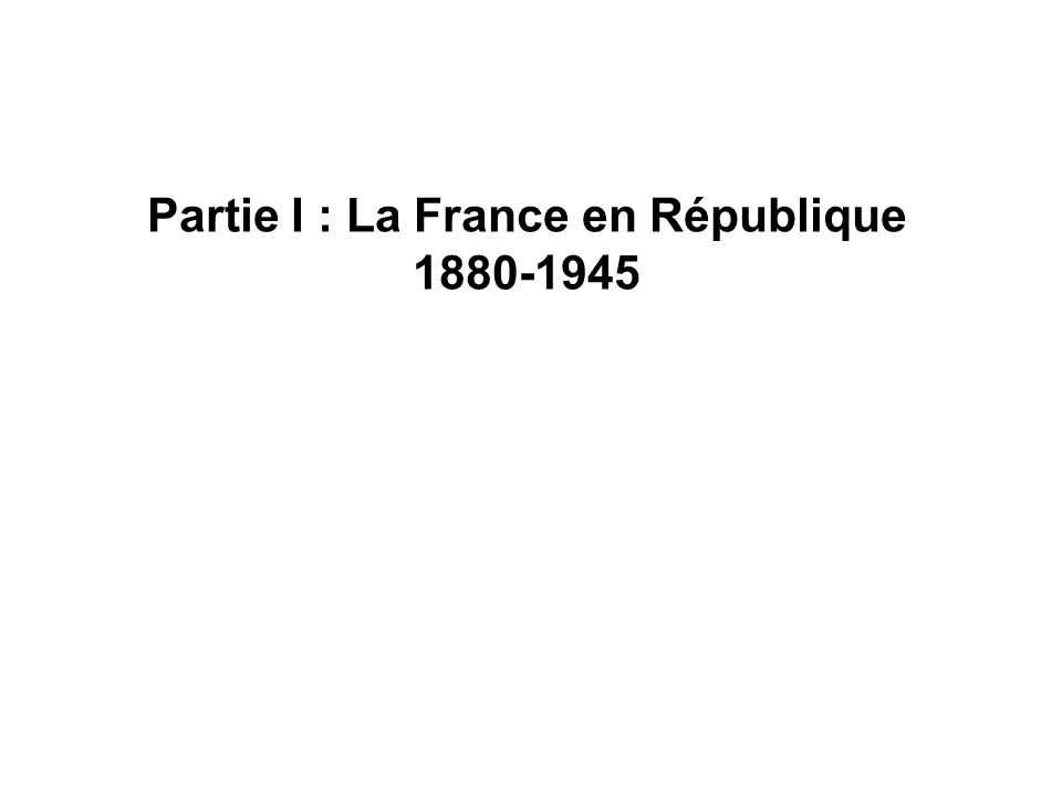 Partie I : La France en République 1880-1945