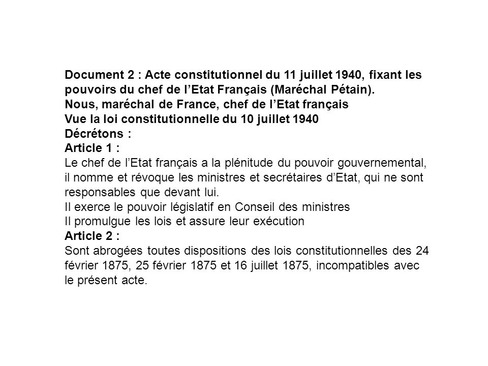 Document 2 : Acte constitutionnel du 11 juillet 1940, fixant les pouvoirs du chef de l'Etat Français (Maréchal Pétain).