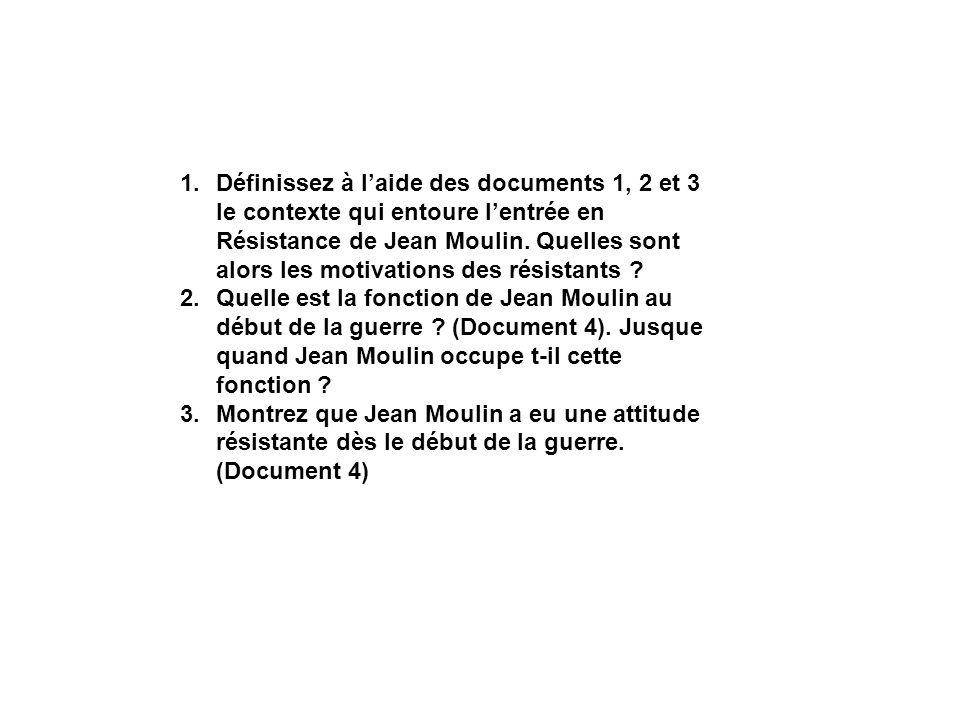 Définissez à l'aide des documents 1, 2 et 3 le contexte qui entoure l'entrée en Résistance de Jean Moulin. Quelles sont alors les motivations des résistants